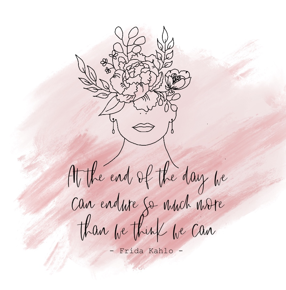 """Frida Kahlo outline with a halo of flowers and the quote """"At the end of the day we can survive so much more than we think we can"""""""